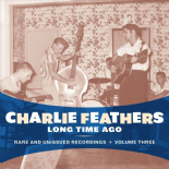 "LP - CHARLIE FEATHERS # 3 #★ ""Long Time Ago"" ★ Rare and Unissued Recordings"